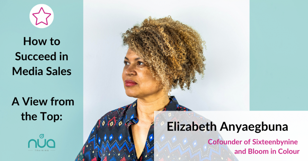Elizabeth Anyaegbuna; cofounder of Sixteenbynine and Bloom in Colour - Tips from the Top to Succeed in Media Sales